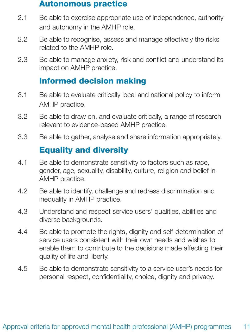1 Be able to evaluate critically local and national policy to inform AMHP practice. 3.2 Be able to draw on, and evaluate critically, a range of research relevant to evidence-based AMHP practice. 3.3 Be able to gather, analyse and share information appropriately.