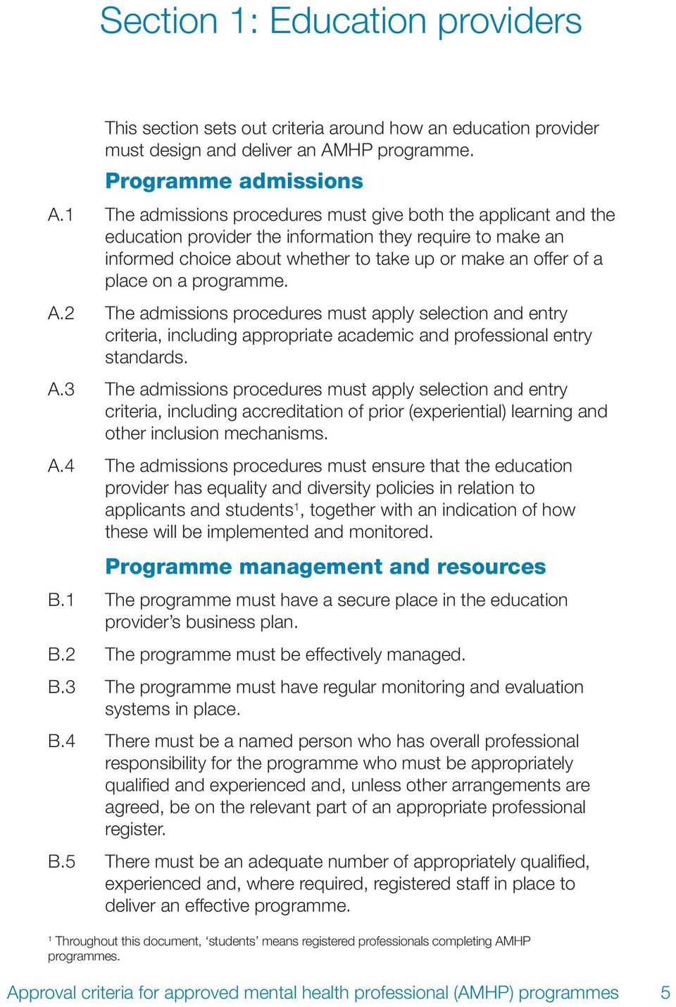 programme. A.2 The admissions procedures must apply selection and entry criteria, including appropriate academic and professional entry standards. A.3 The admissions procedures must apply selection and entry criteria, including accreditation of prior (experiential) learning and other inclusion mechanisms.