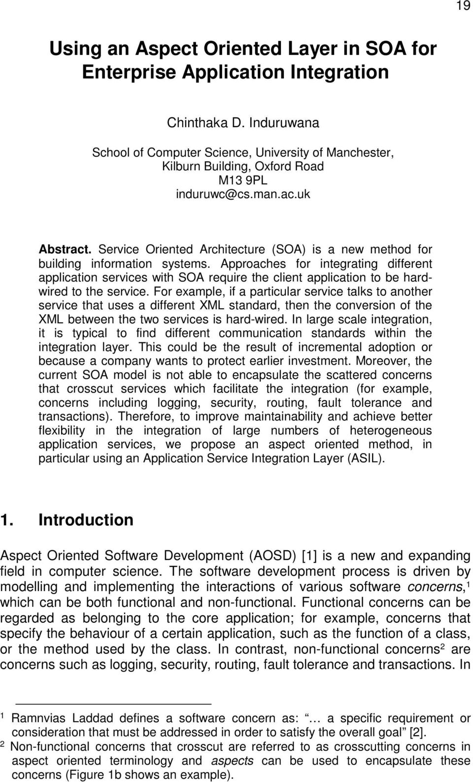 Service Oriented Architecture (SOA) is a new method for building information systems.