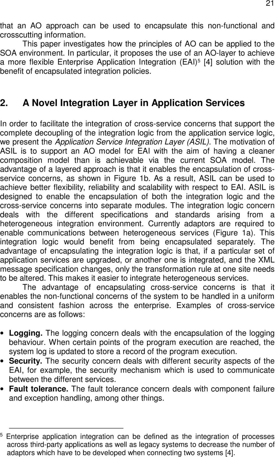 A Novel Integration Layer in Application Services In order to facilitate the integration of cross-service concerns that support the complete decoupling of the integration logic from the application