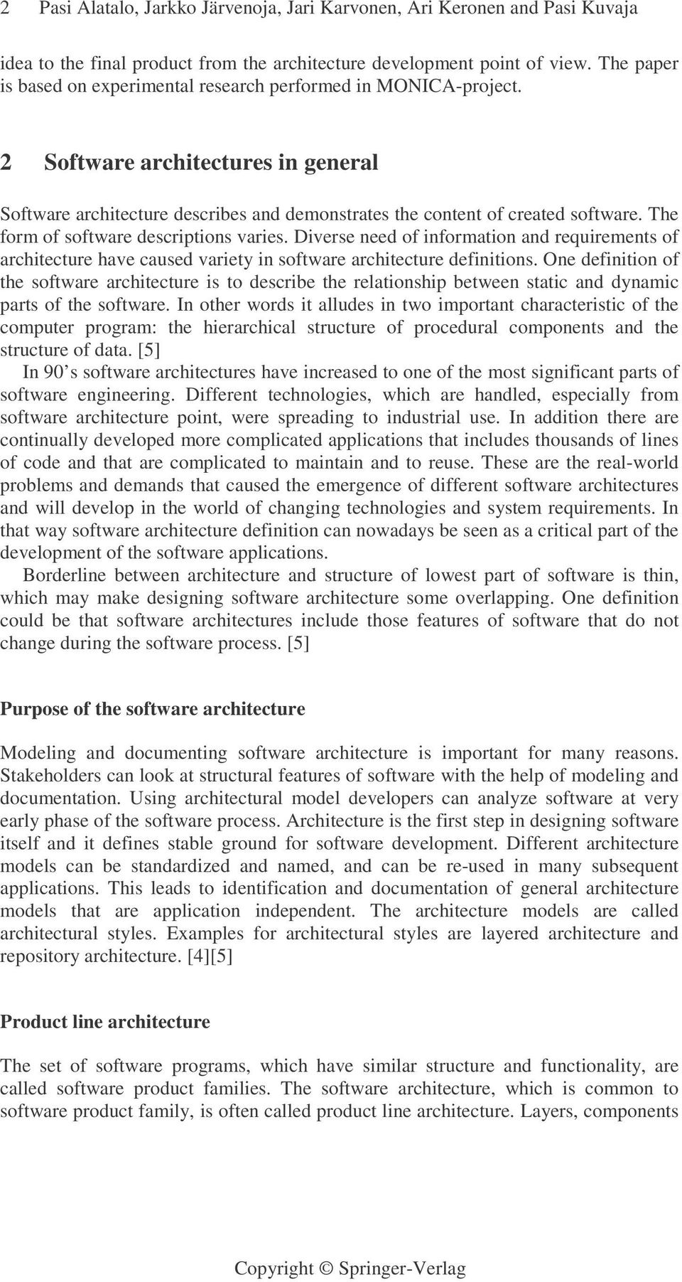 The form of software descriptions varies. Diverse need of information and requirements of architecture have caused variety in software architecture definitions.