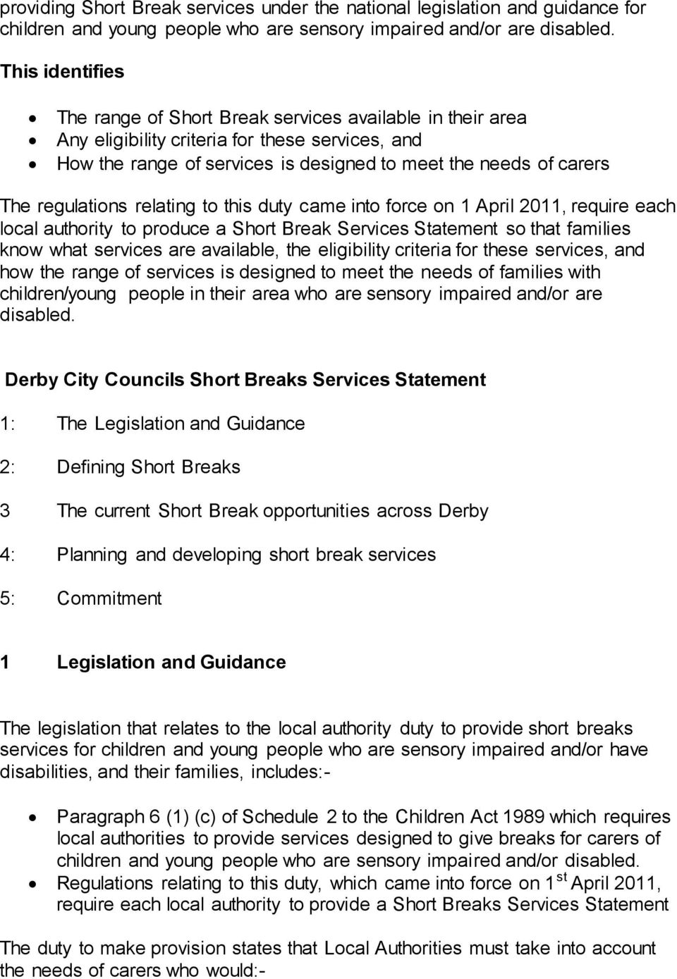 regulations relating to this duty came into force on 1 April 2011, require each local authority to produce a Short Break Services Statement so that families know what services are available, the
