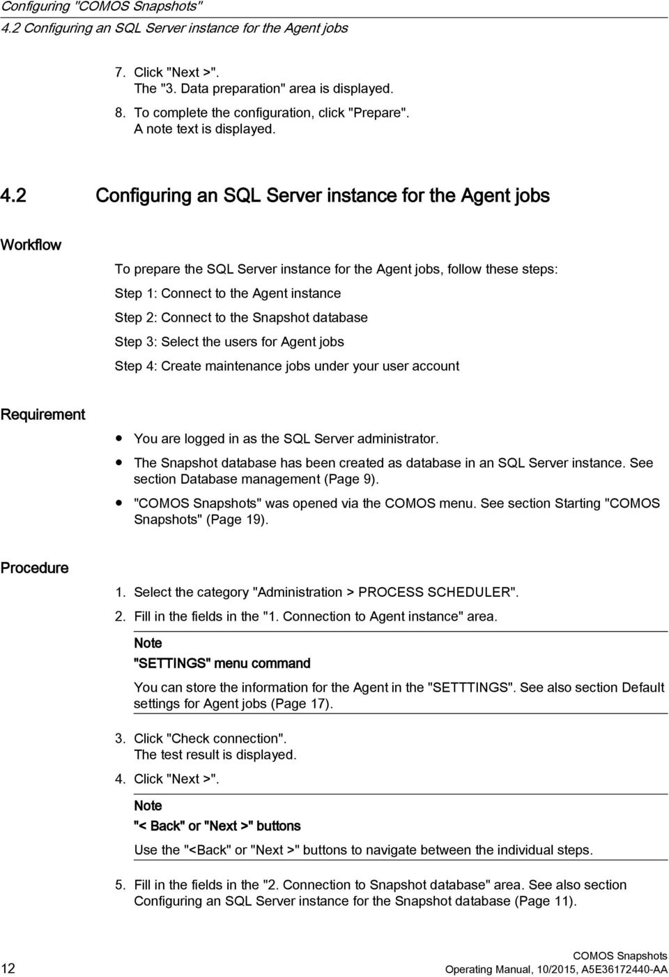 2 Configuring an SQL Server instance for the Agent jobs Workflow To prepare the SQL Server instance for the Agent jobs, follow these steps: Step 1: Connect to the Agent instance Step 2: Connect to