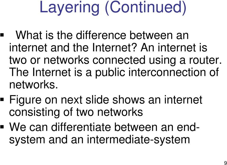 The Internet is a public interconnection of networks.