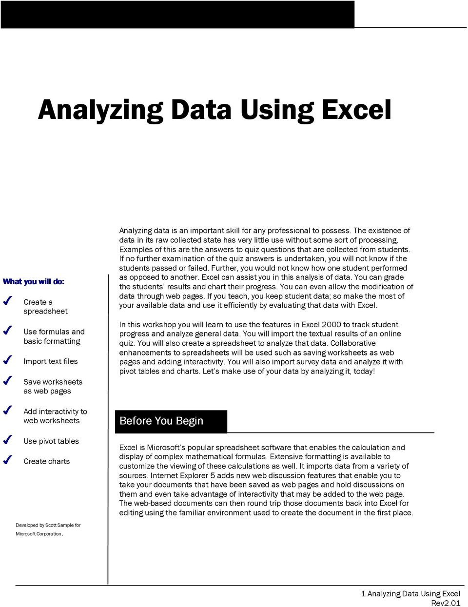 The existence of data in its raw collected state has very little use without some sort of processing. Examples of this are the answers to quiz questions that are collected from students.