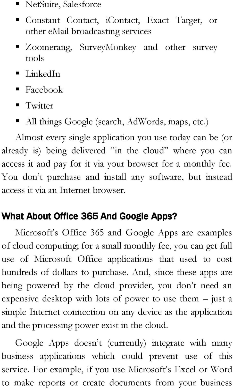 You don t purchase and install any software, but instead access it via an Internet browser. What About Office 365 And Google Apps?