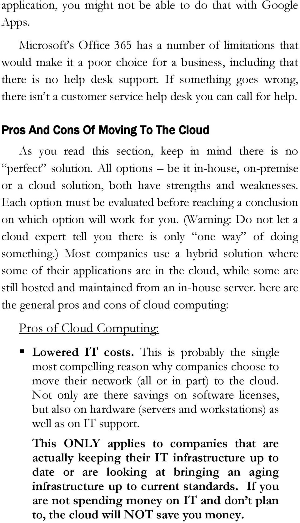 If something goes wrong, there isn t a customer service help desk you can call for help. Pros And Cons Of Moving To The Cloud As you read this section, keep in mind there is no perfect solution.