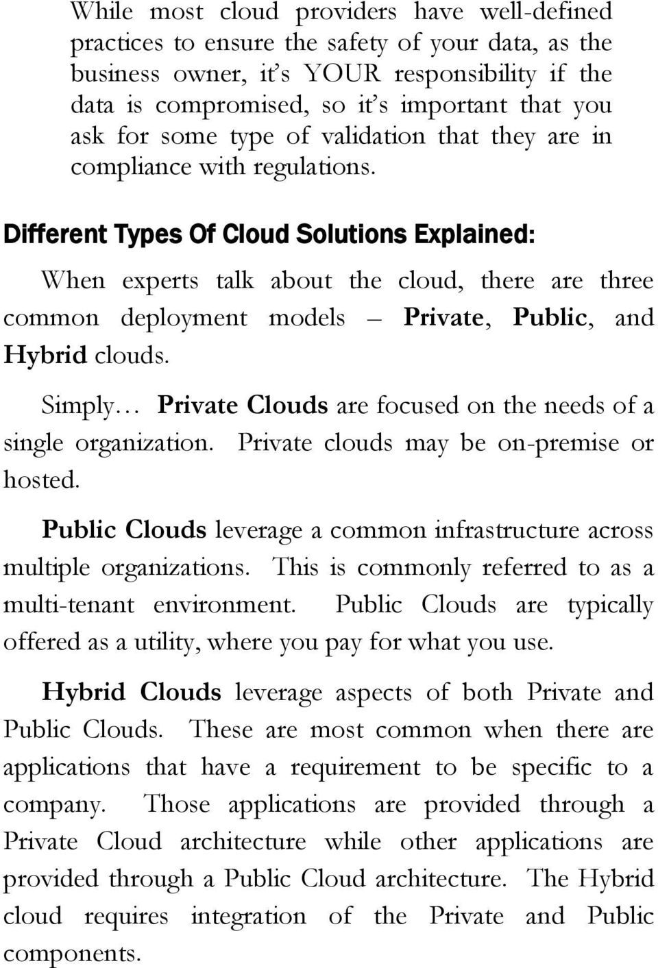 Different Types Of Cloud Solutions Explained: When experts talk about the cloud, there are three common deployment models Private, Public, and Hybrid clouds.
