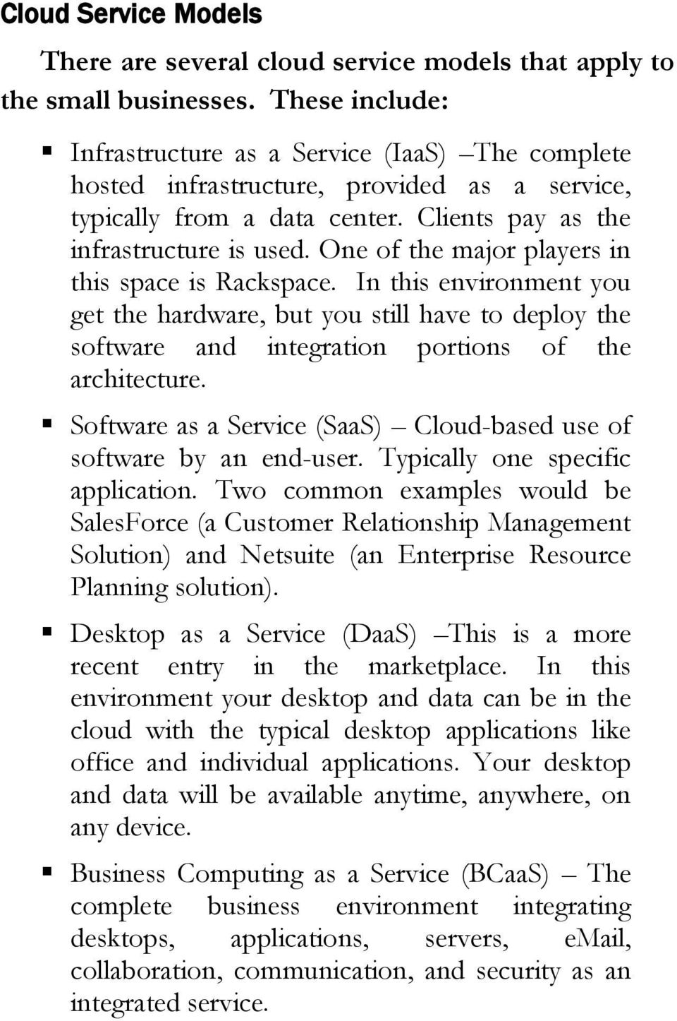 One of the major players in this space is Rackspace. In this environment you get the hardware, but you still have to deploy the software and integration portions of the architecture.