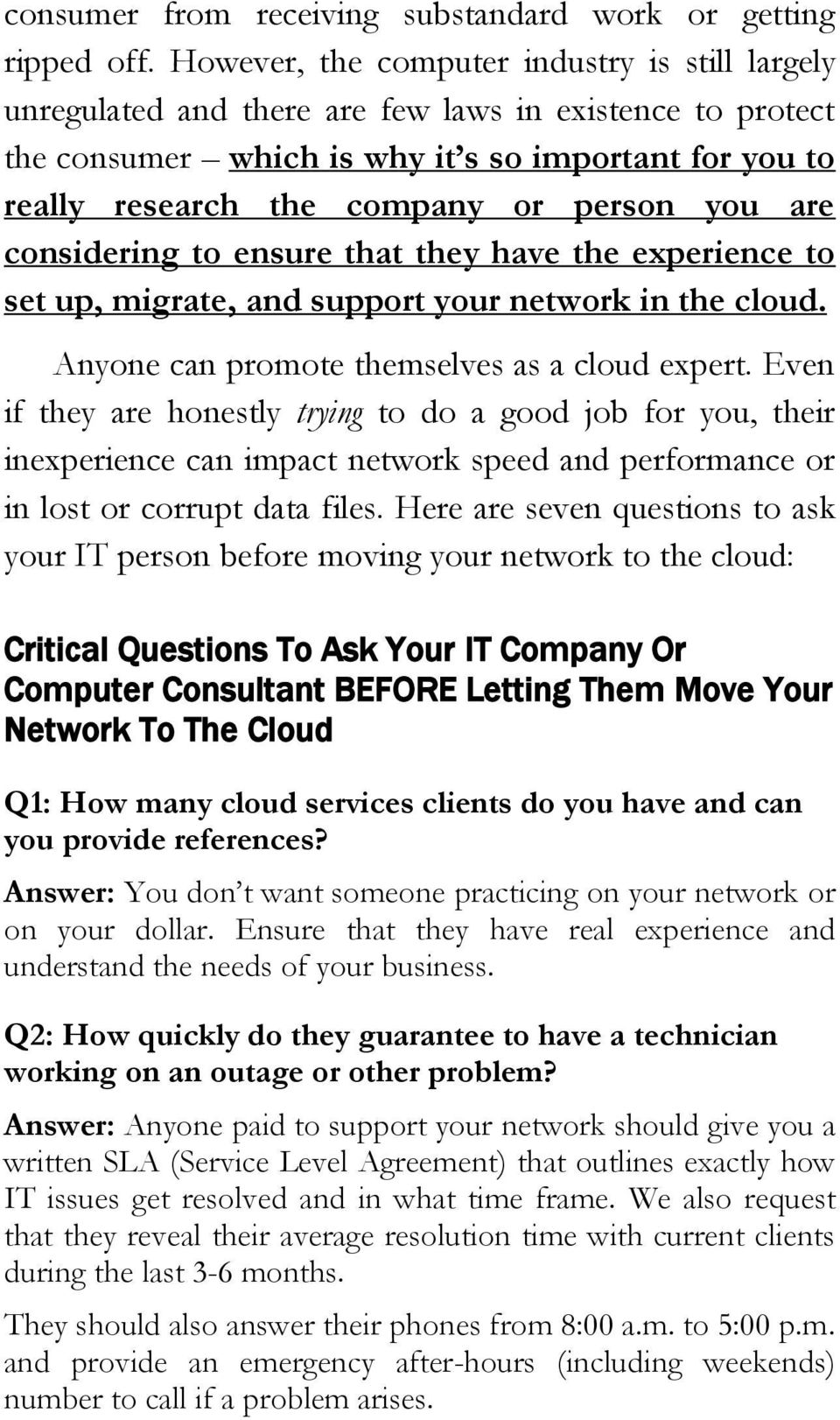 you are considering to ensure that they have the experience to set up, migrate, and support your network in the cloud. Anyone can promote themselves as a cloud expert.