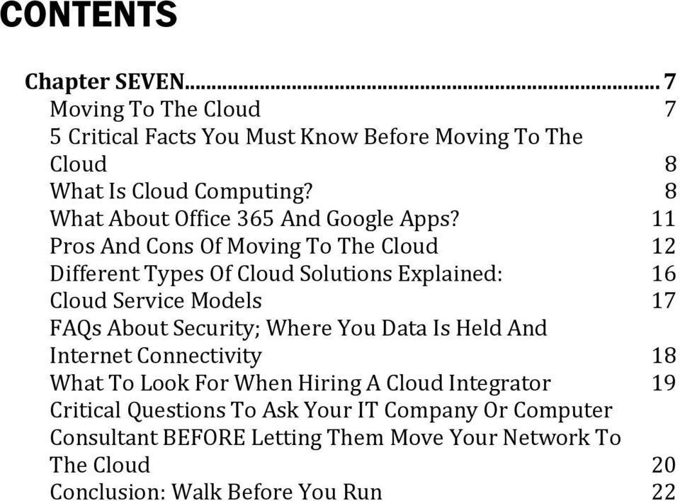 11 Pros And Cons Of Moving To The Cloud 12 Different Types Of Cloud Solutions Explained: 16 Cloud Service Models 17 FAQs About Security; Where