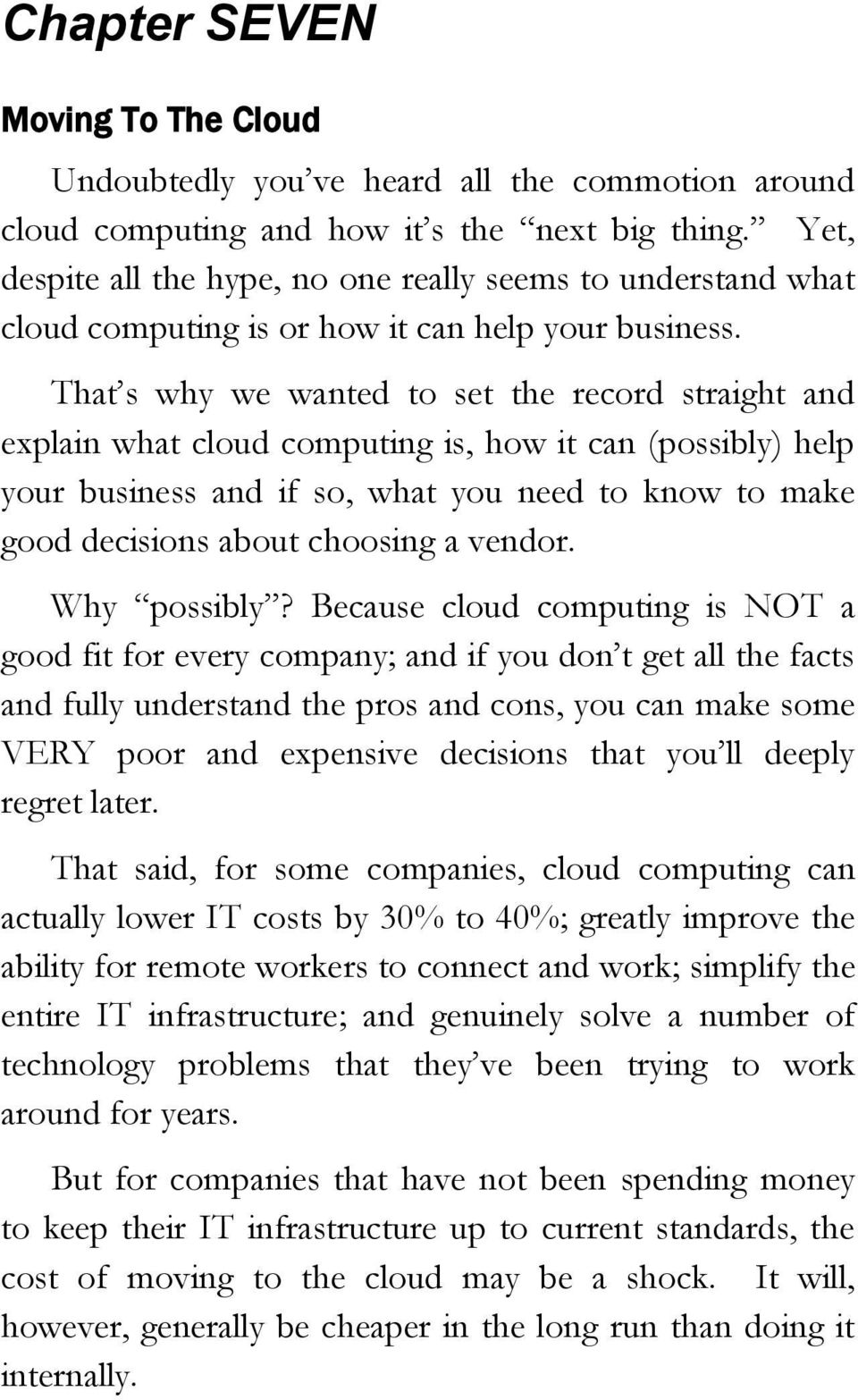 That s why we wanted to set the record straight and explain what cloud computing is, how it can (possibly) help your business and if so, what you need to know to make good decisions about choosing a