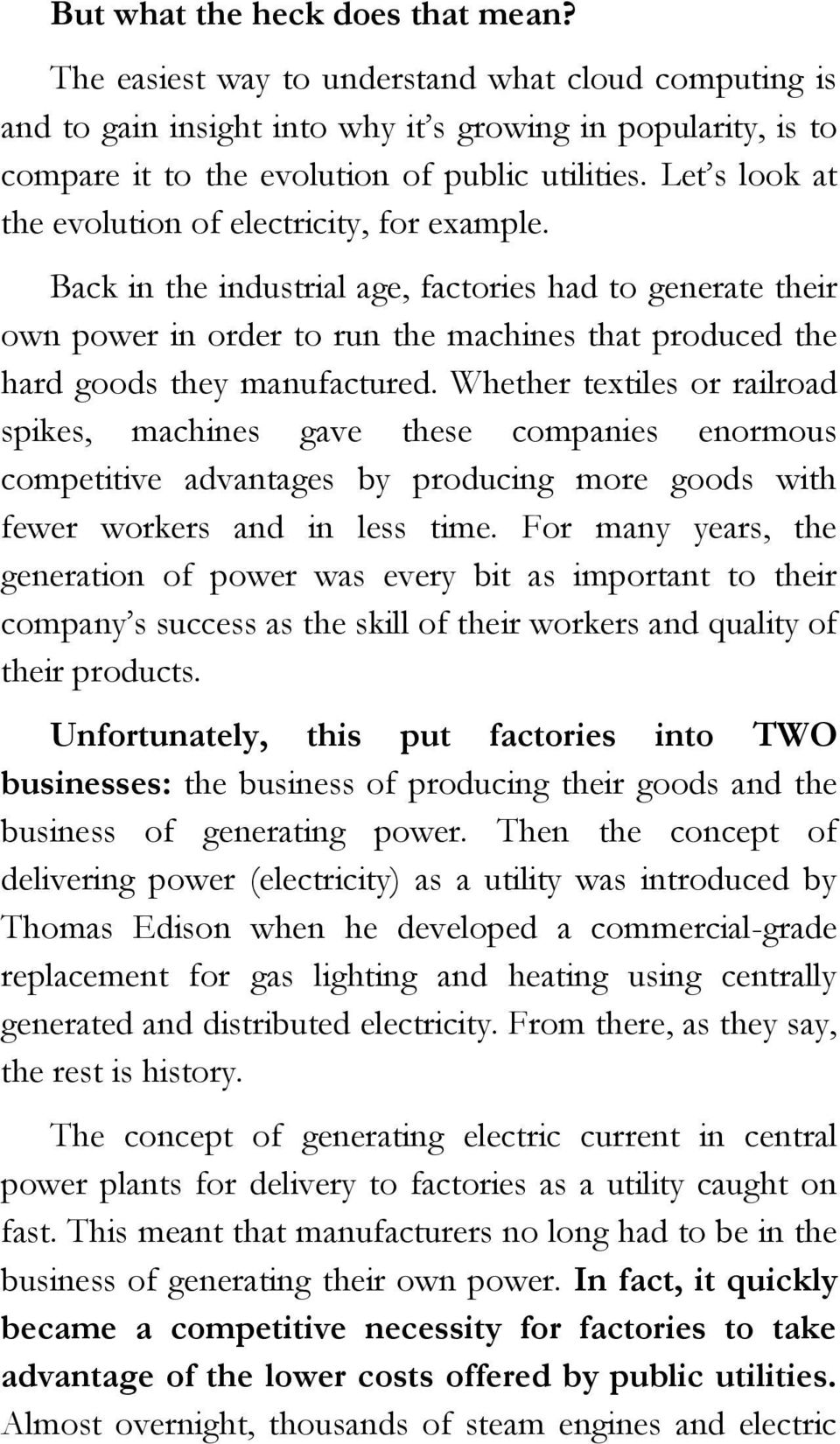 Back in the industrial age, factories had to generate their own power in order to run the machines that produced the hard goods they manufactured.