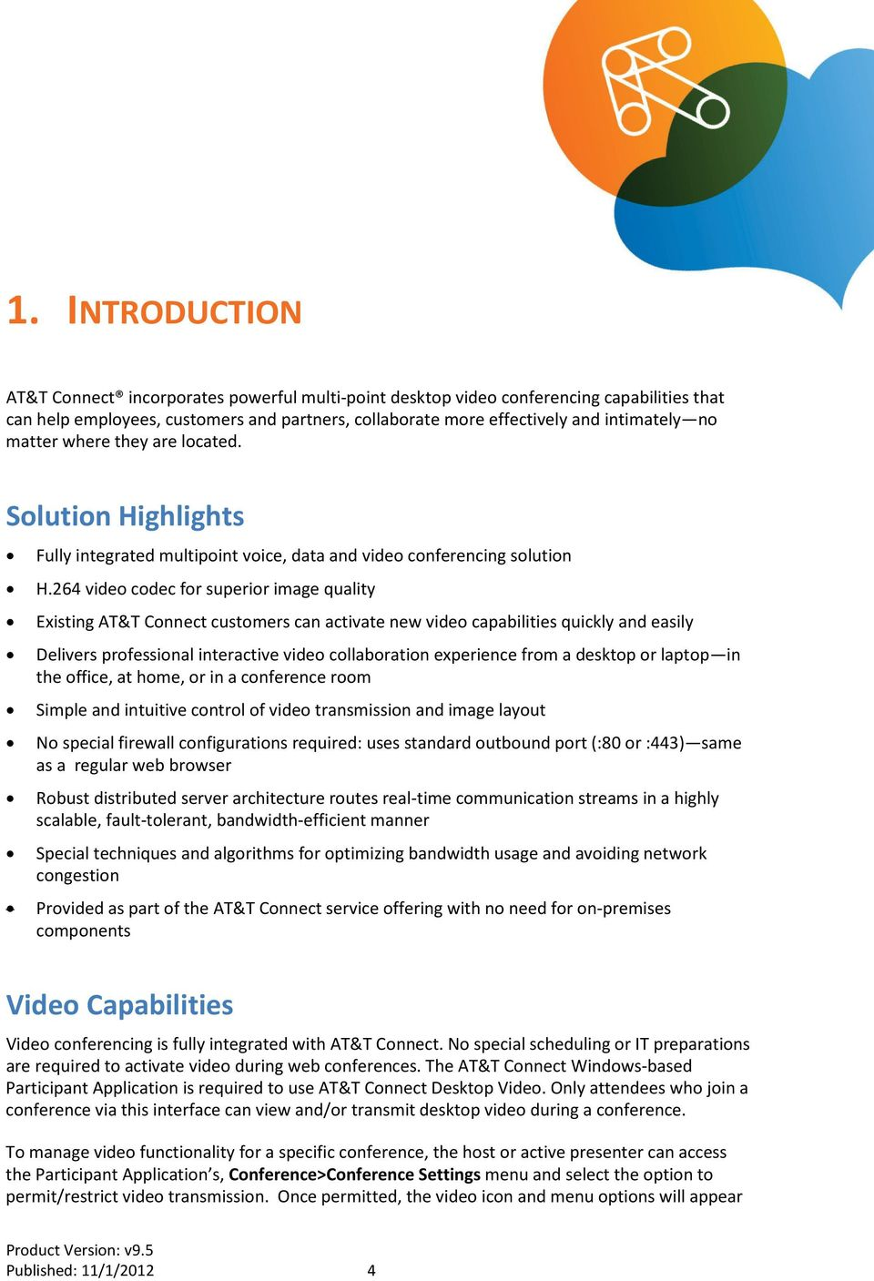 264 video codec for superior image quality Existing AT&T Connect customers can activate new video capabilities quickly and easily Delivers professional interactive video collaboration experience from