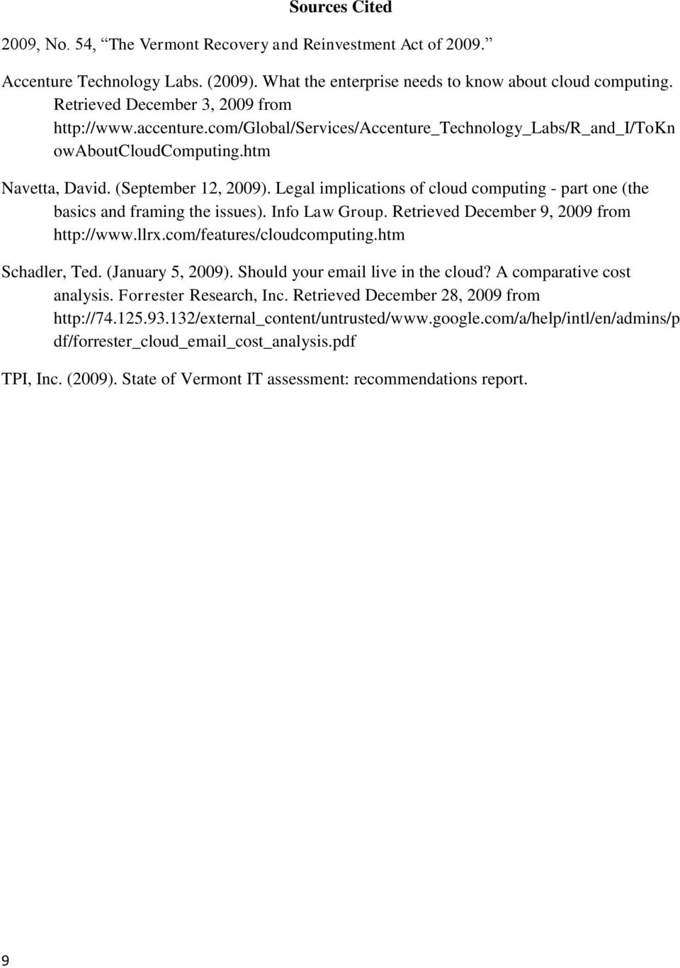 Legal implications of cloud computing - part one (the basics and framing the issues). Info Law Group. Retrieved December 9, 2009 from http://www.llrx.com/features/cloudcomputing.htm Schadler, Ted.
