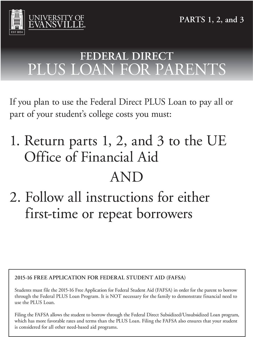 Follow all instructions for either first-time or repeat borrowers 2015-16 FREE APPLICATION FOR FEDERAL STUDENT AID (FAFSA) Students must file the 2015-16 Free Application for Federal Student Aid