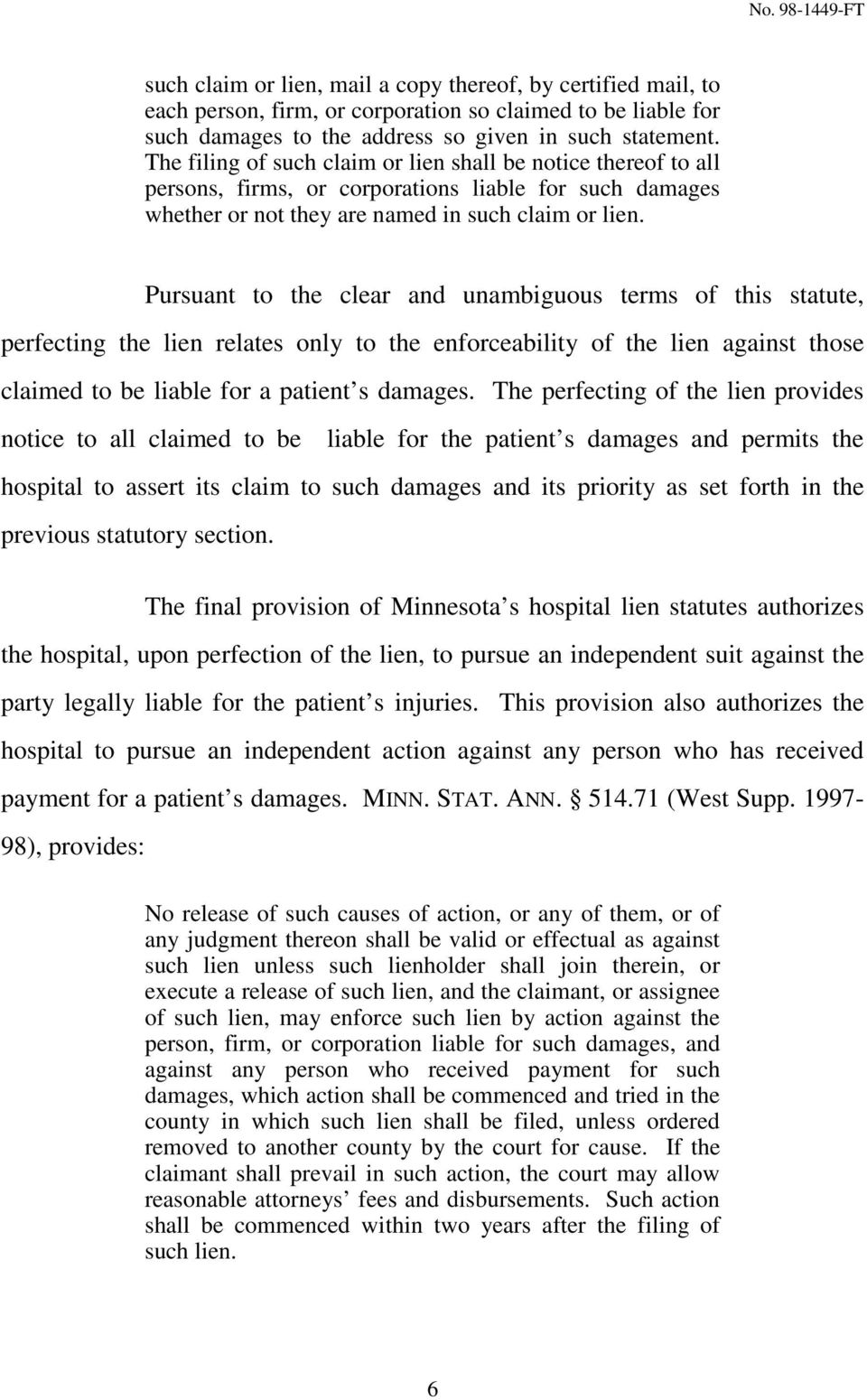 Pursuant to the clear and unambiguous terms of this statute, perfecting the lien relates only to the enforceability of the lien against those claimed to be liable for a patient s damages.