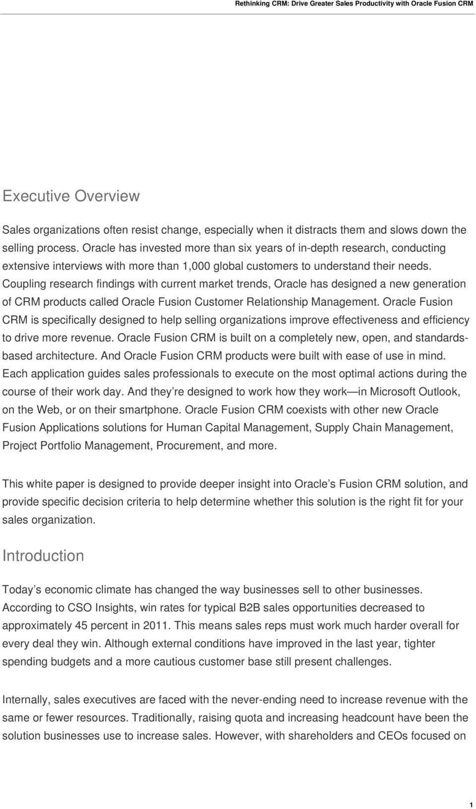 Coupling research findings with current market trends, Oracle has designed a new generation of CRM products called Oracle Fusion Customer Relationship Management.
