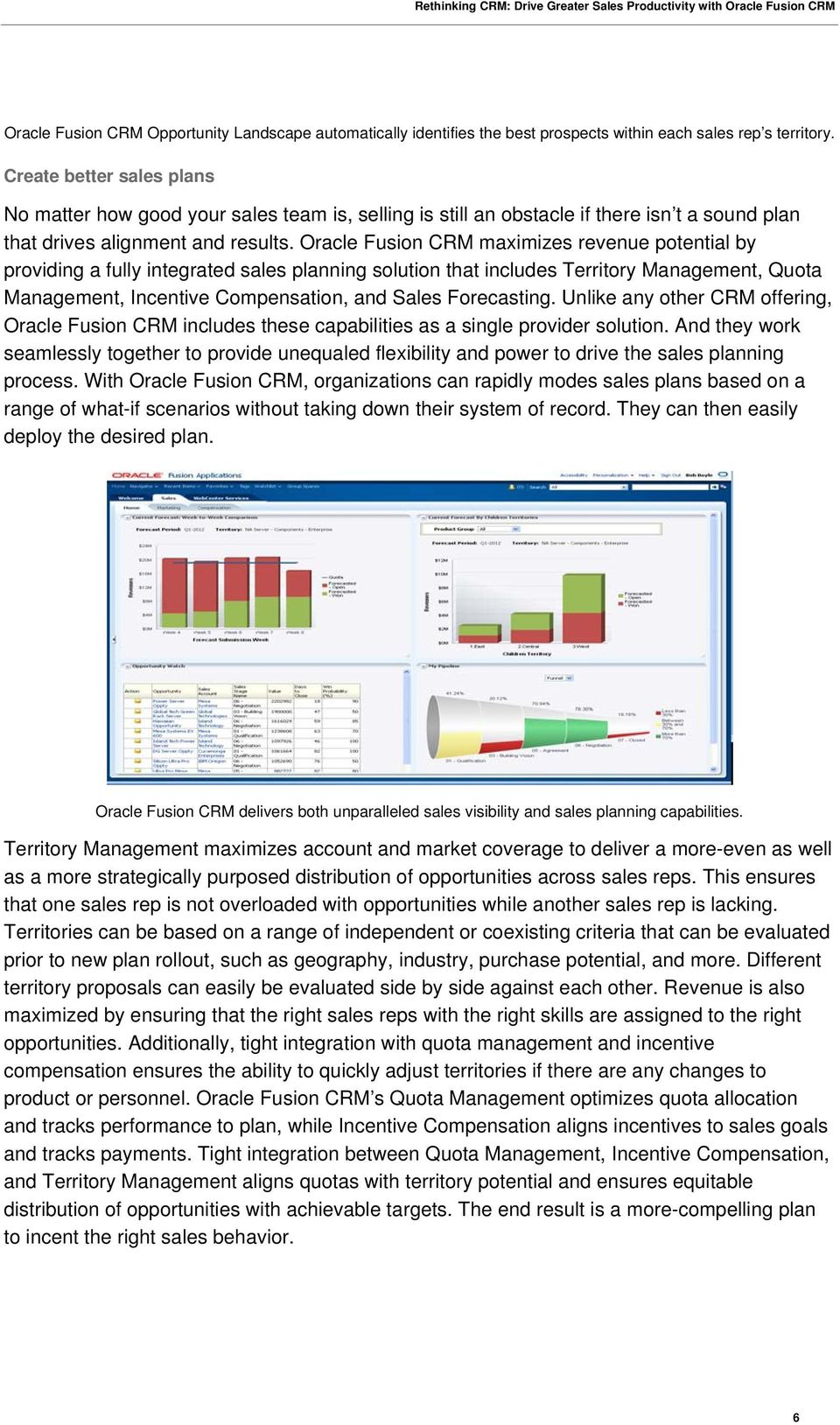 Oracle Fusion CRM maximizes revenue potential by providing a fully integrated sales planning solution that includes Territory Management, Quota Management, Incentive Compensation, and Sales