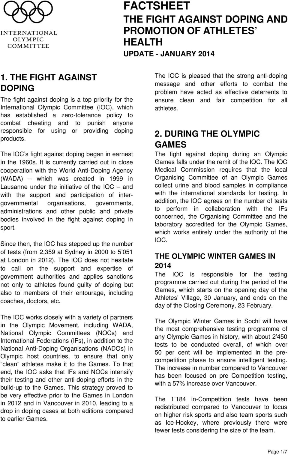 anyone responsible for using or providing doping products. The IOC s fight against doping began in earnest in the 1960s.