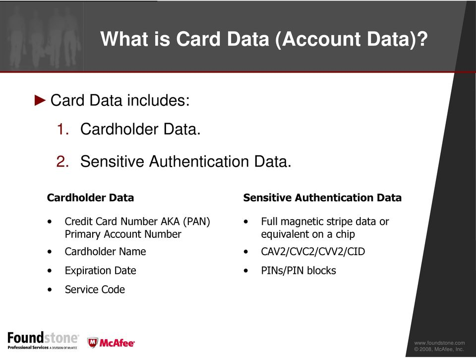 Cardholder Data Sensitive Authentication Data Credit Card Number AKA (PAN) Primary