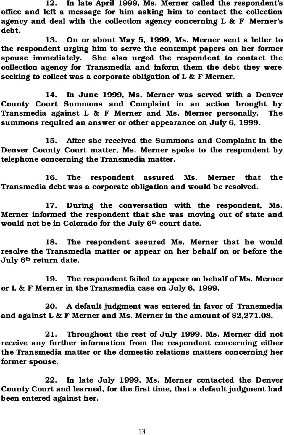 On or about May 5, 1999, Ms. Merner sent a letter to the respondent urging him to serve the contempt papers on her former spouse immediately.
