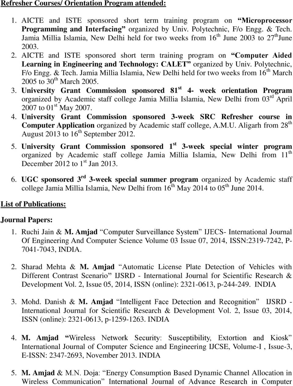 03 to 27 th June 2003. 2. AICTE and ISTE sponsored short term training program on Computer Aided Learning in Engineering and Technology: CALET organized by Univ. Polytechnic, F/o Engg. & Tech.