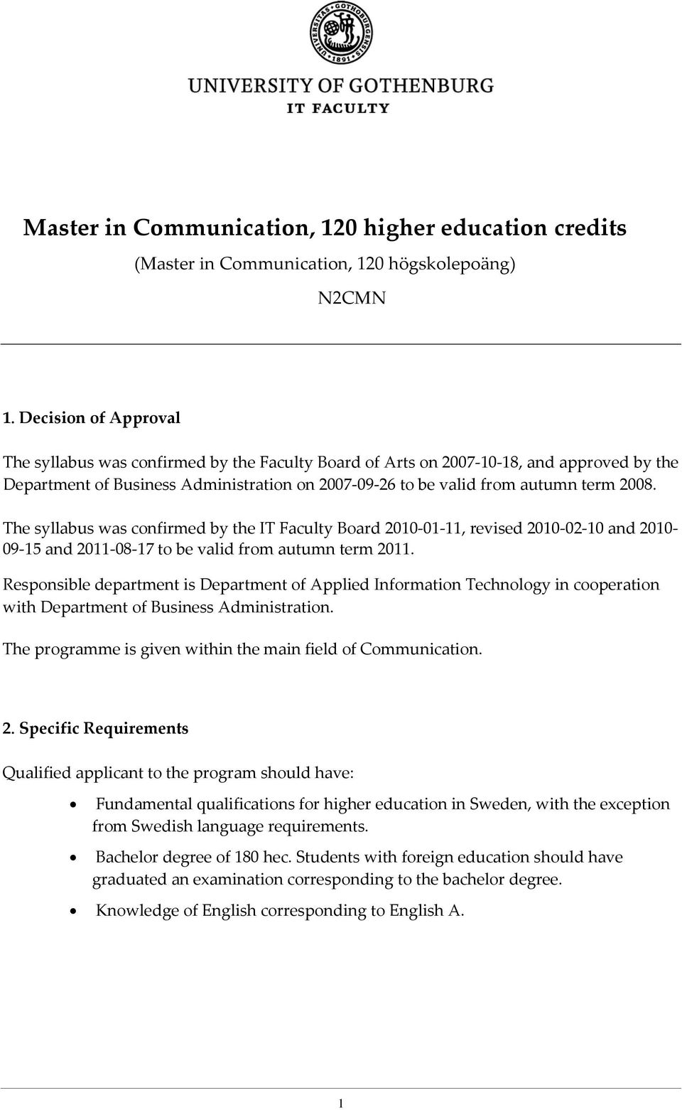 The syllabus was confirmed by the IT Faculty Board 2010-01-11, revised 2010-02-10 and 2010-09-15 and 2011-08-17 to be valid from autumn term 2011.