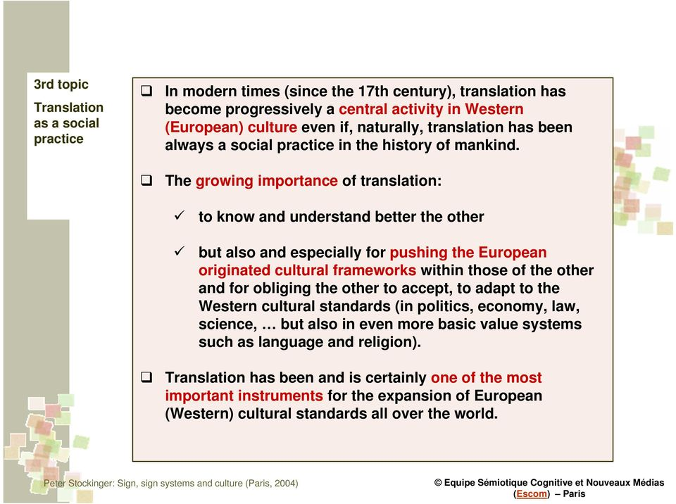 The growing importance of translation: to know and understand better the other but also and especially for pushing the European originated cultural frameworks within those of the other and for