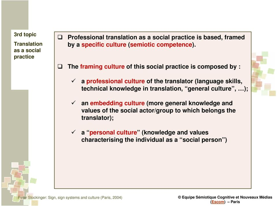 The framing culture of this social practice is composed by : a professional culture of the translator (language skills, technical