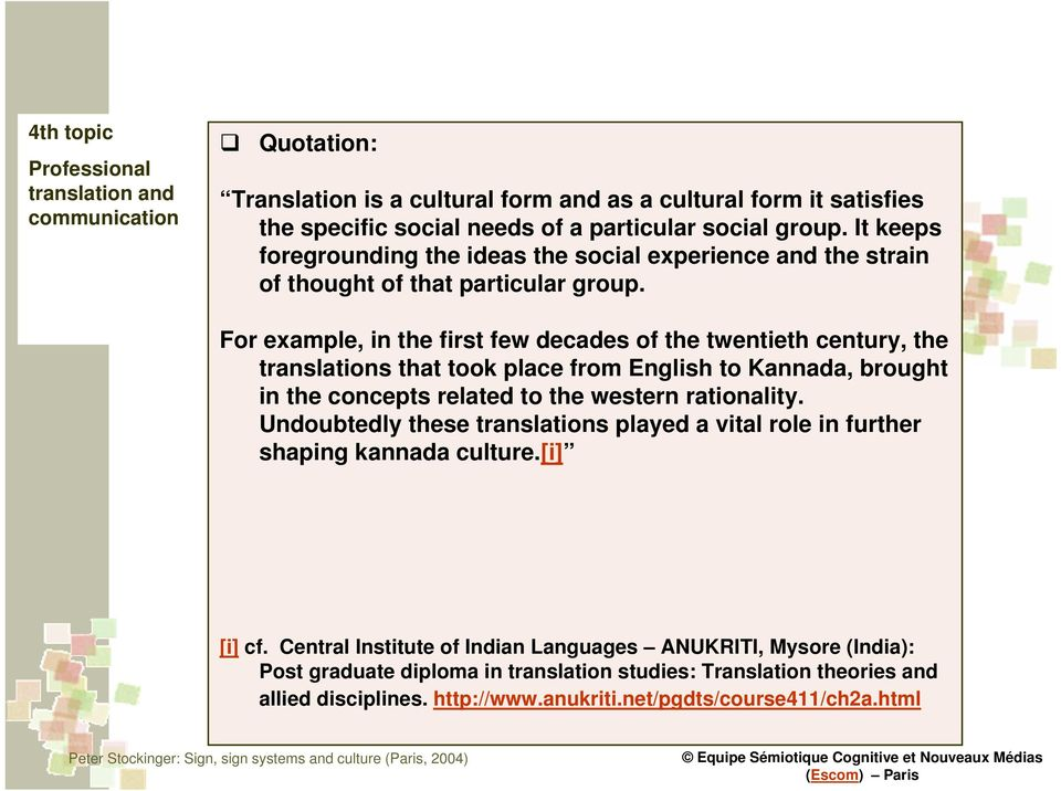 For example, in the first few decades of the twentieth century, the translations that took place from English to Kannada, brought in the concepts related to the western rationality.