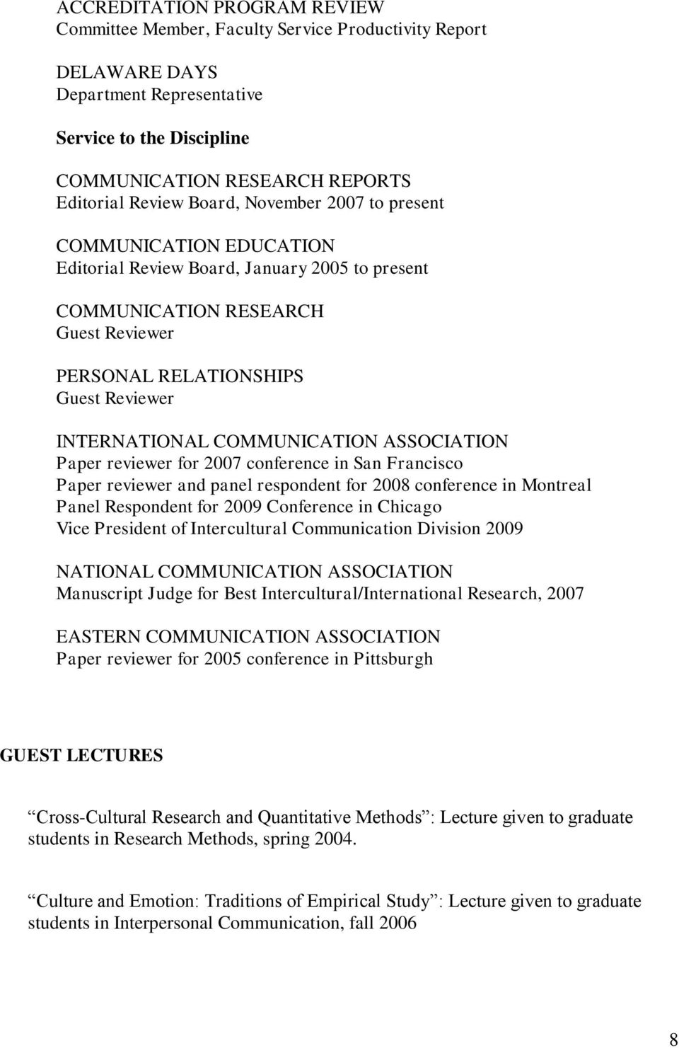 COMMUNICATION ASSOCIATION Paper reviewer for 2007 conference in San Francisco Paper reviewer and panel respondent for 2008 conference in Montreal Panel Respondent for 2009 Conference in Chicago Vice