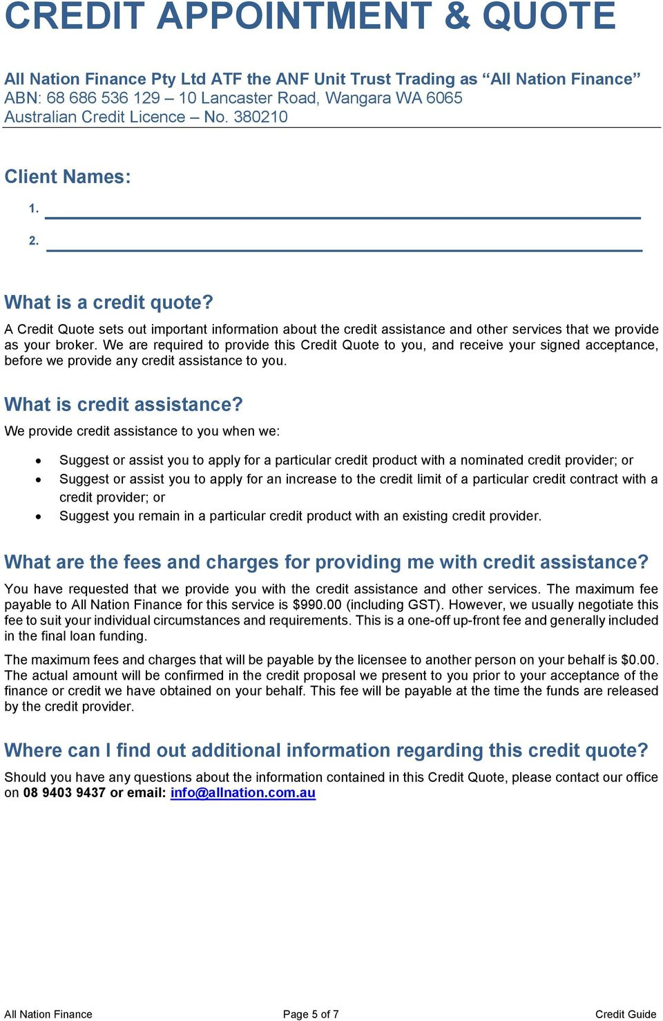 We are required to provide this Credit Quote to you, and receive your signed acceptance, before we provide any credit assistance to you. What is credit assistance?