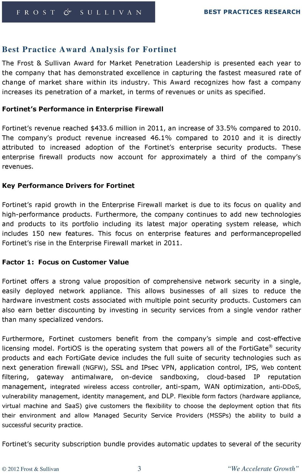 Fortinet s Performance in Enterprise Firewall Fortinet s revenue reached $433.6 million in 2011, an increase of 33.5% compared to 2010. The company s product revenue increased 46.