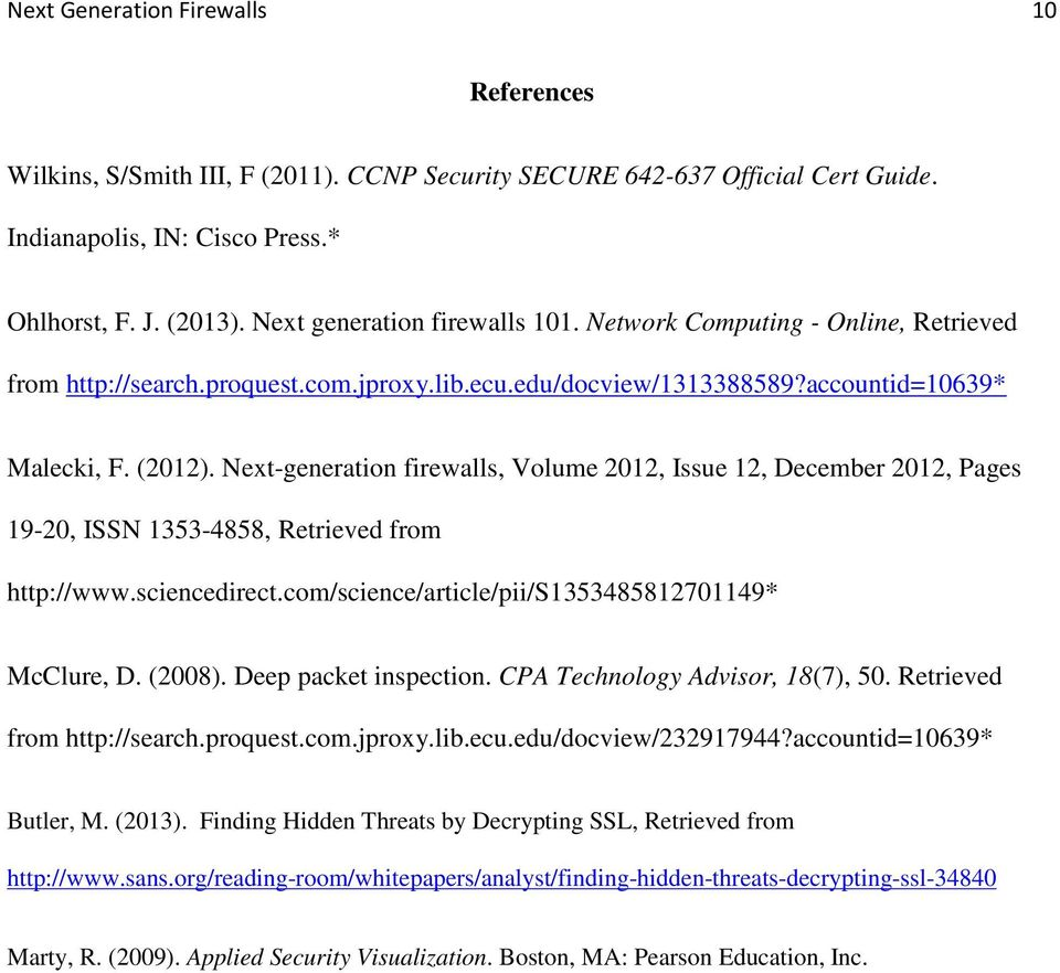 Next-generation firewalls, Volume 2012, Issue 12, December 2012, Pages 19-20, ISSN 1353-4858, Retrieved from http://www.sciencedirect.com/science/article/pii/s1353485812701149* McClure, D. (2008).