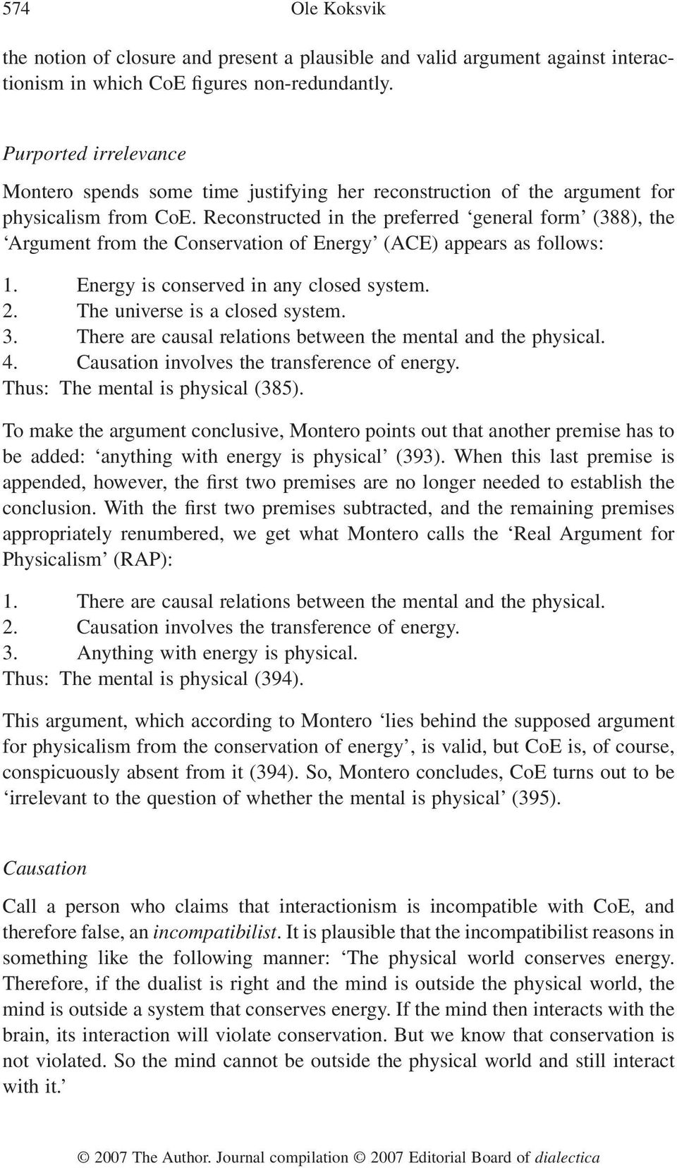 Reconstructed in the preferred general form (388), the Argument from the Conservation of Energy (ACE) appears as follows: 1. Energy is conserved in any closed system. 2.