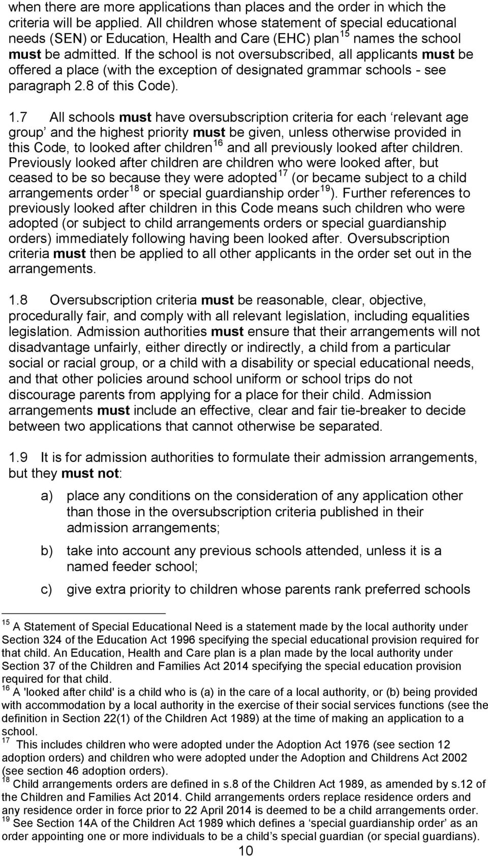 If the school is not oversubscribed, all applicants must be offered a place (with the exception of designated grammar schools - see paragraph 2.8 of this Code). 1.