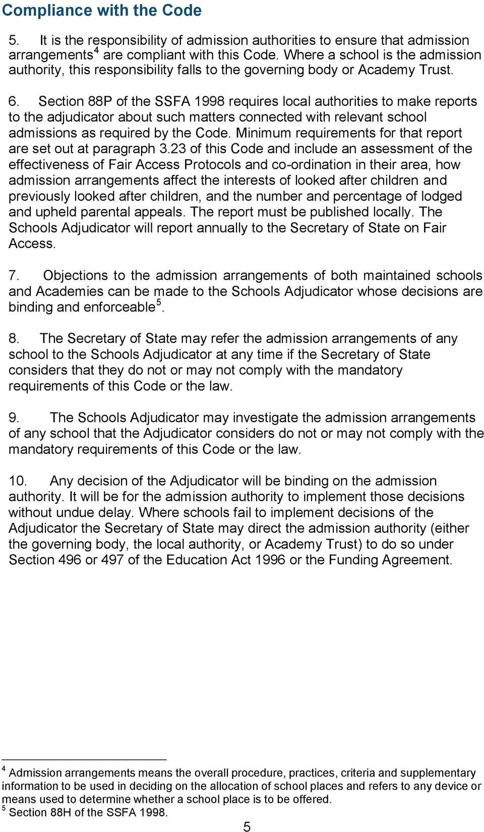 Section 88P of the SSFA 1998 requires local authorities to make reports to the adjudicator about such matters connected with relevant school admissions as required by the Code.