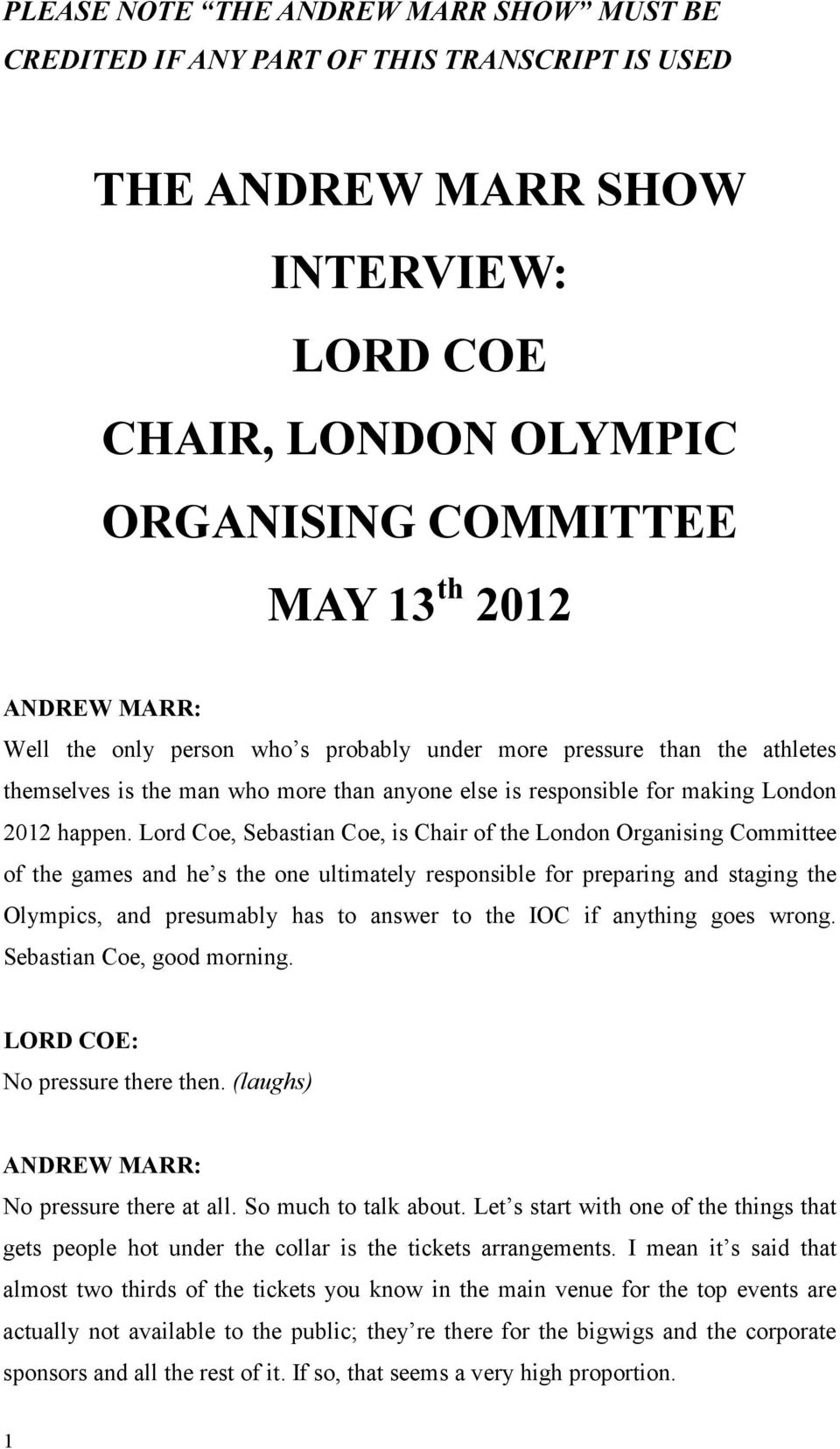 Lord Coe, Sebastian Coe, is Chair of the London Organising Committee of the games and he s the one ultimately responsible for preparing and staging the Olympics, and presumably has to answer to the