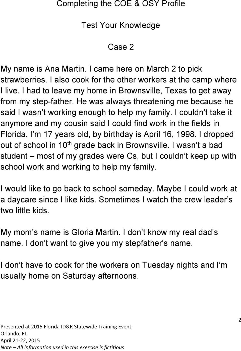I couldn t take it anymore and my cousin said I could find work in the fields in Florida. I m 17 years old, by birthday is April 16, 1998. I dropped out of school in 10 th grade back in Brownsville.