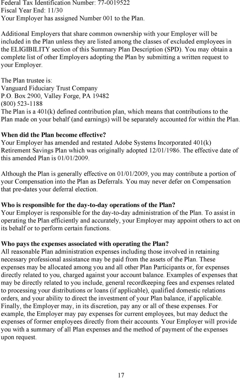Summary Plan Description (SPD). You may obtain a complete list of other Employers adopting the Plan by submitting a written request to your Employer.