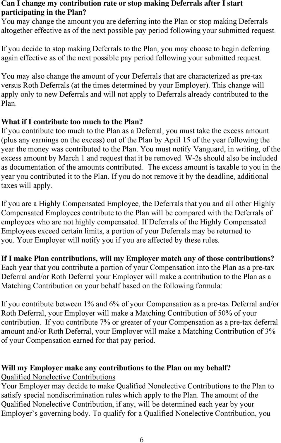 If you decide to stop making Deferrals to the Plan, you may choose to begin deferring again effective as of the next possible pay period following your submitted request.