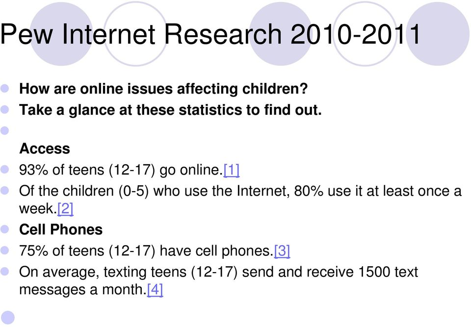 [1] Of the children (0-5) who use the Internet, 80% use it at least once a week.
