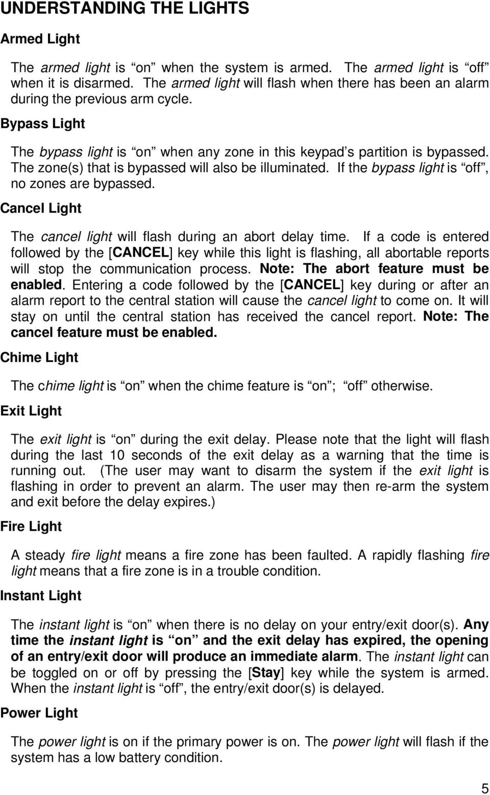 The zone(s) that is bypassed will also be illuminated. If the bypass light is off, no zones are bypassed. Cancel Light The cancel light will flash during an abort delay time.