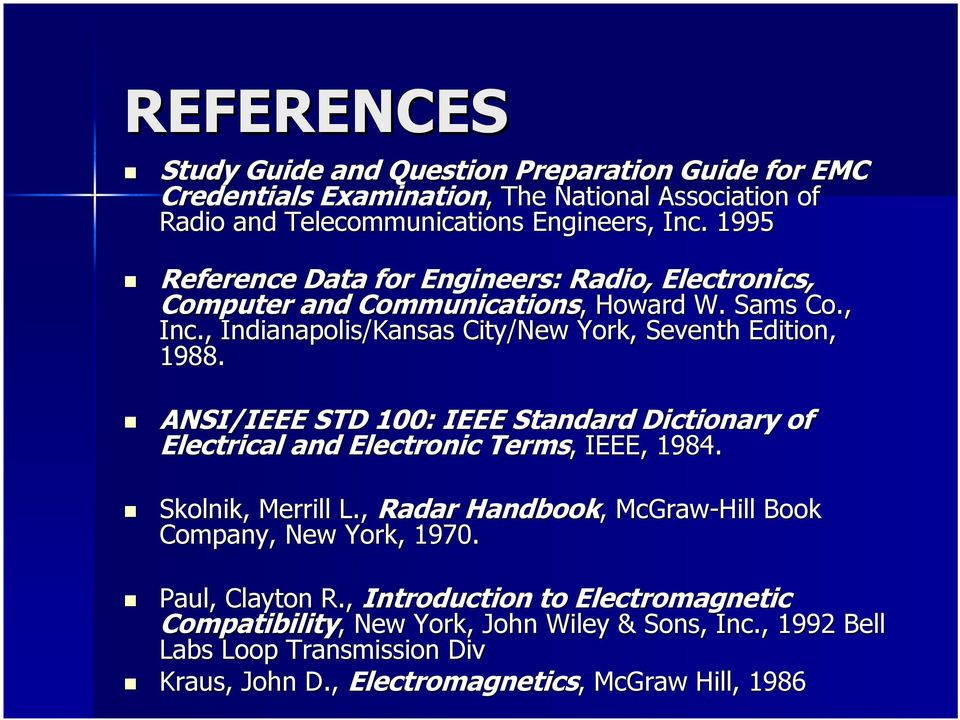 ANSI/IEEE STD 100: IEEE Standard Dictionary of Electrical and Electronic Terms,, IEEE, 1984. Skolnik,, Merrill L., Radar Handbook,, McGraw-Hill Book Company, New York, 1970.