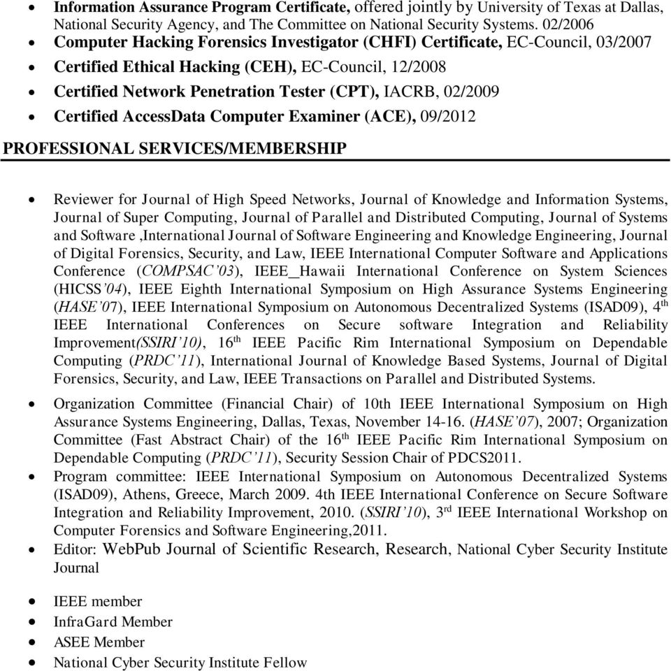 Certified AccessData Computer Examiner (ACE), 09/2012 PROFESSIONAL SERVICES/MEMBERSHIP Reviewer for Journal of High Speed Networks, Journal of Knowledge and Information Systems, Journal of Super