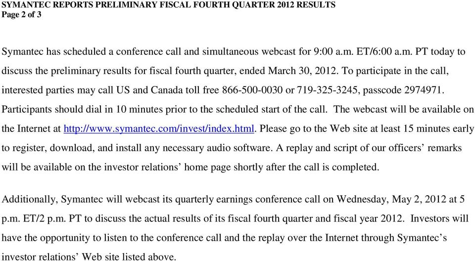 Participants should dial in 10 minutes prior to the scheduled start of the call. The webcast will be available on the Internet at http://www.symantec.com/invest/index.html.