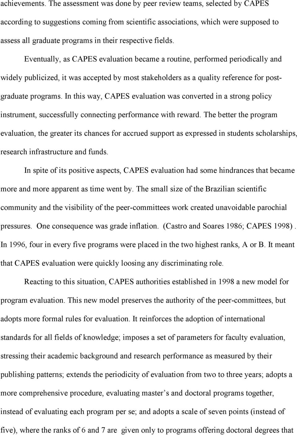 fields. Eventually, as CAPES evaluation became a routine, performed periodically and widely publicized, it was accepted by most stakeholders as a quality reference for postgraduate programs.