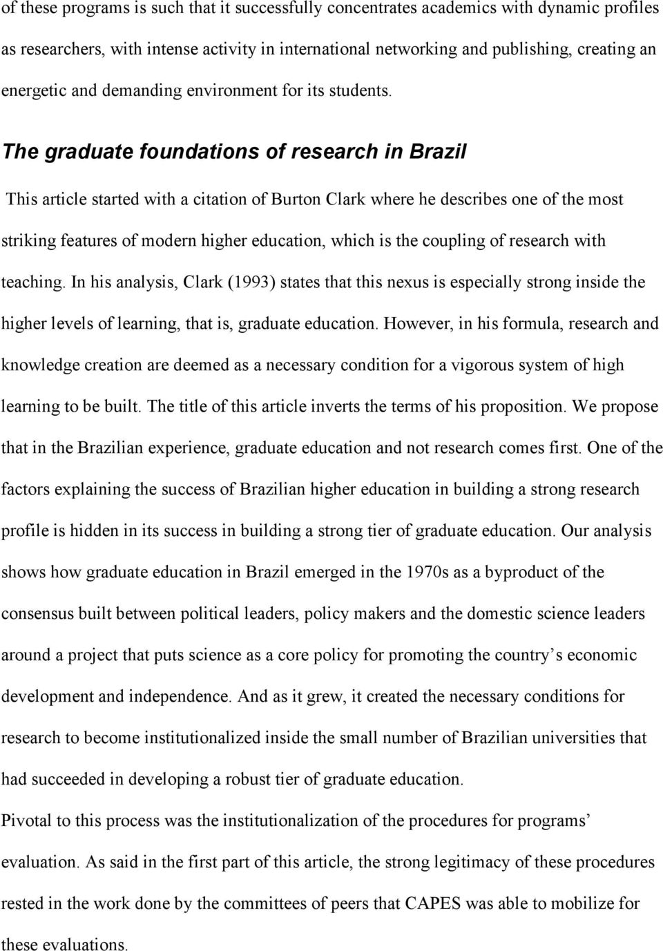 The graduate foundations of research in Brazil This article started with a citation of Burton Clark where he describes one of the most striking features of modern higher education, which is the