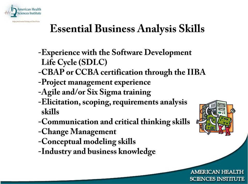 Sigma training -Elicitation, scoping, requirements analysis skills -Communication and critical